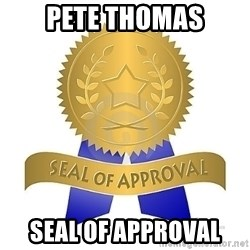 official seal of approval - PETE THOMAS SEAL OF APPROVAL