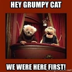 Muppet Critics - Hey Grumpy Cat We were here first!