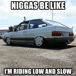 treiquilimei - NIGGAS BE LIKE I'M RIDING LOW AND SLOW