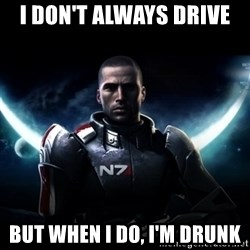 Mass Effect - I don't always drive but when I do, I'm Drunk
