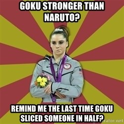Not Impressed Makayla - Goku stronger than naruto? remind me the last time goku sliced someone in half?
