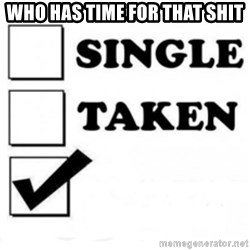single taken checkbox - Who has time For that shit