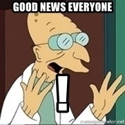 Professor Farnsworth - good news everyone !