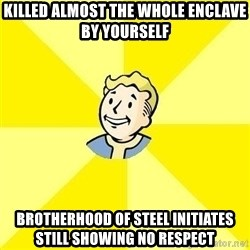 Fallout 3 - Killed almost the whole enclave by yourself brotherhood of steel Initiates still showing no respect