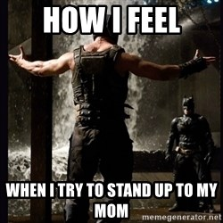 Bane VS Batman - How i feel When i try to stand up to my mom