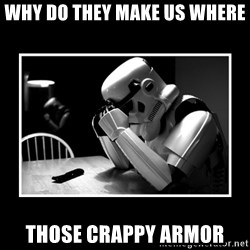 Sad Trooper - why do they make us where those crappy armor