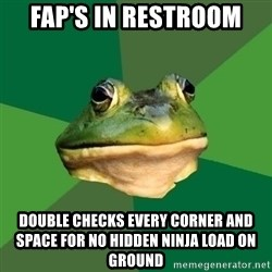 Foul Bachelor Frog - Fap's in restroom Double checks every corner and space for no hidden ninja load on ground
