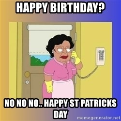No No Consuela  - HAPPY BIRTHDAY? NO NO NO.. HAPPY ST PATRICKS DAY