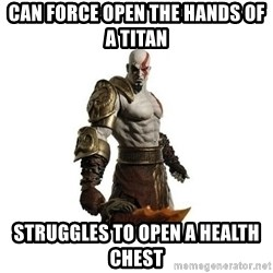 Kratos meme  - Can force open the hands of a titan struggles to open a health chest