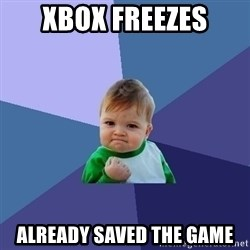 Success Kid - Xbox Freezes Already Saved the game
