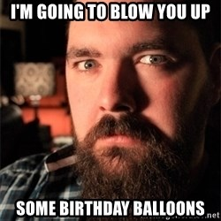 Dating Site Killer - I'm going to blow you up Some birthday Balloons