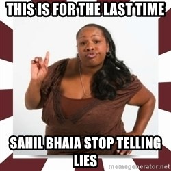 Sassy Black Woman - This is for the last time sahil bhaia stop telling lies