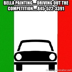 Average Italian Driver - BELLA PAINTING.....DRIVING OUT THE COMPETITION.....845-522-3391