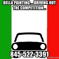 Average Italian Driver - BELLA PAINTING ....DRIVING OUT THE COMPETITION... 845-522-3391