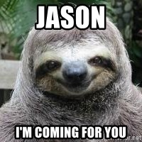 Sexual Sloth - JASON I'M COMING FOR YOU