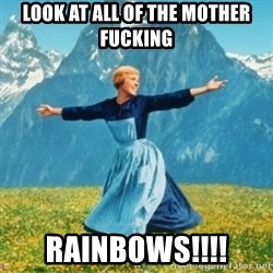 Sound Of Music Lady - Look at all of the mother fucking RAINBOWS!!!!