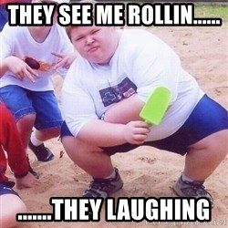 American Fat Kid - they see me rollin...... .......they laughing
