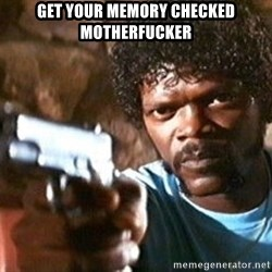 Pulp Fiction - get your memory checked motherfucker