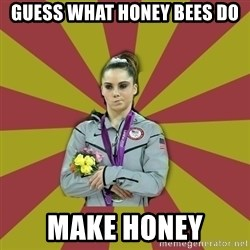 Not Impressed Makayla - GUESS WHAT HONEY BEES DO MAKE HONEY