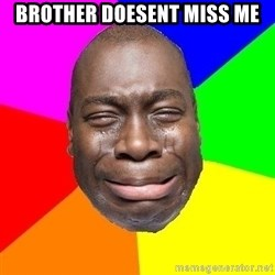 Sad Brutha - brother doesent miss me