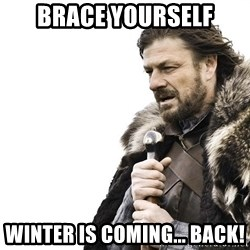 Winter is Coming - Brace yourself winter is coming... back!