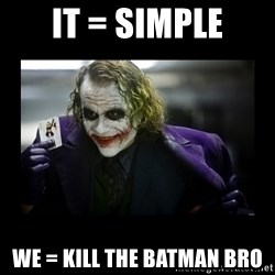 Kill Batman Joker - It = simple we = kill the batman bro