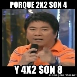 You don't do that to me meme - porque 2x2 son 4 y 4x2 son 8