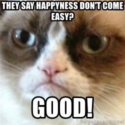 angry cat asshole - They say happyness don't come easy? Good!