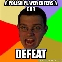 Typical Gamer - A polish player enters a bar defeat