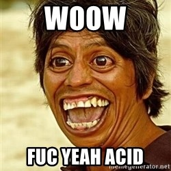 Crazy funny - woow fuc yeah acid