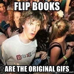 -Sudden Clarity Clarence - Flip books Are the original gifs