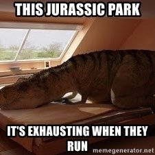 T Rex Makes Bed - this jurassic park it's exhausting when they run