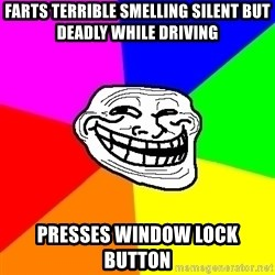 Trollface - farts terrible smelling silent but deadly while driving presses window lock button