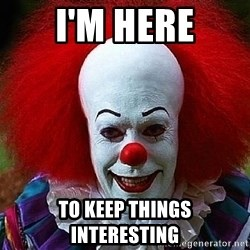 Pennywise the Clown - i'm here to keep things interesting
