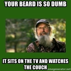 Si Robertson - your beard is so dumb it sits on the tv and watches the couch
