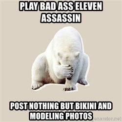Bad RPer Polar Bear - PLAY BAD ASS ELEVEN ASSASSIN POST NOTHING BUT BIKINI AND MODELING PHOTOS