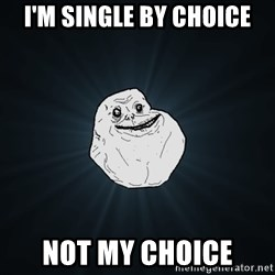 Forever Alone - I'm single by choice not my choice
