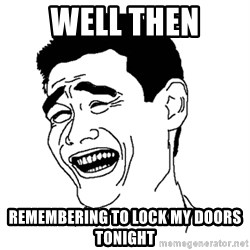 Asian Troll Face - Well then Remembering to lock my doors tonight