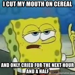 Tough Spongebob - I cut my mouth on cereal and only cried for the next hour and a half