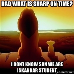 the lion king with son - DAD WHAT IS SHARP ON TIME? I DONT KNOW SON WE ARE ISKANDAR STUDENT