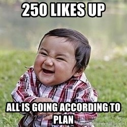 Evil Plan Baby - 250 likes up All is going according to plan