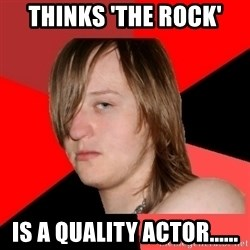 Bad Attitude Teen - thinks 'the rock' is a quality actor......