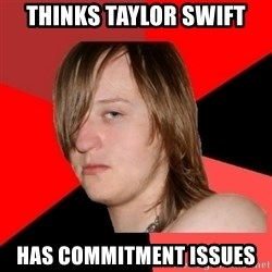 Bad Attitude Teen - Thinks Taylor Swift Has commitment issues