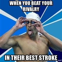 Ordinary swimmer - WHEN YOU BEAT YOUR RIVALRY  IN THEIR BEST STROKE