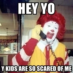 Ronald Mcdonald Call - hey yo y kids are so scared of me