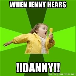 Chubby Bubbles Girl - WHEN JENNY HEARS !!DANNY!!