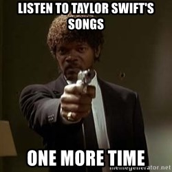 Jules Pulp Fiction - Listen to TAYLOR sWIFT'S SONGS oNE more time