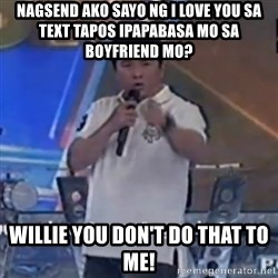 Willie You Don't Do That to Me! - Nagsend ako sayo ng i love you sa text tapos ipapabasa mo sa boyfriend mo? Willie You Don't Do That to Me!
