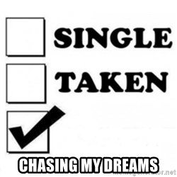 single taken checkbox -  Chasing My Dreams