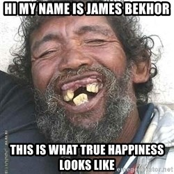 Hobo  - Hi My name is james bekhor This is what true happiness looks like